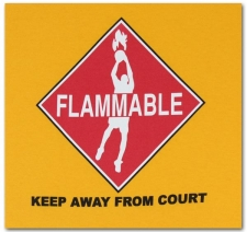 Flammable Keep Away From Court