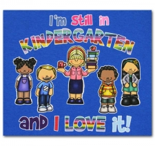 I'm still in Kindergarten and I Love it!