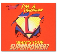 I'm a Librarian What's Your Superpower?