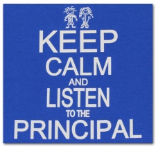 Keep Calm and Listen to the Principal