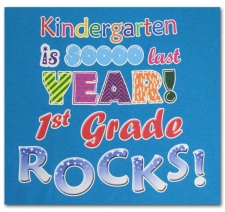 Kindergarten is sooo last year First Grade ROCKS!