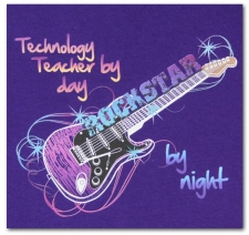 Technology Teacher by Day Rockstar by Night