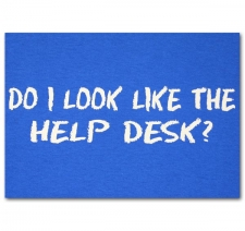 Do I Look Like the Help Desk?